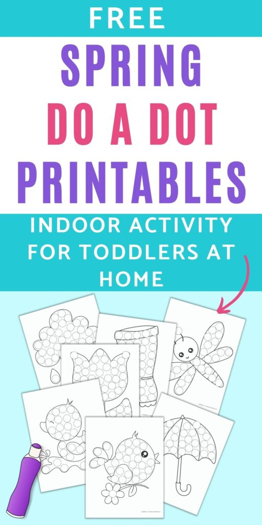 """Text """"free spring do a dot printables 0 indoor activity for toddlers at home"""" with a pink arrow pointing at 7 pages of spring themed dot marker printables. Each image has large circles to dot in with a bingo dauber marker."""
