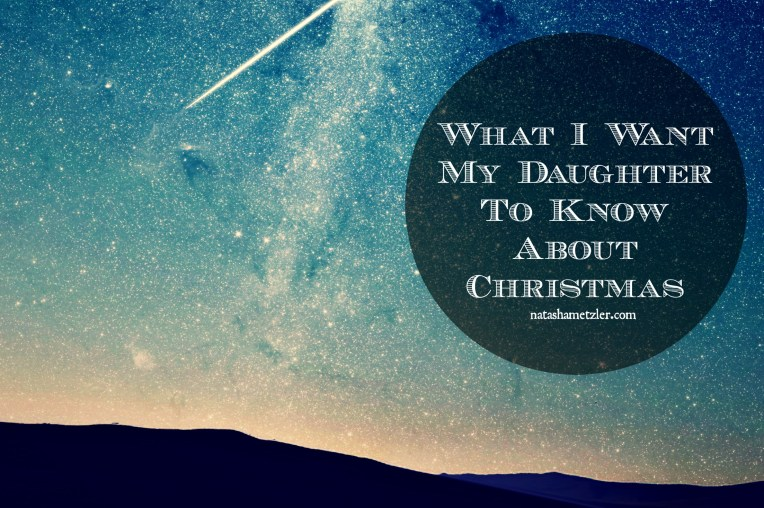 What I Want My Daughter to Know About Christmas