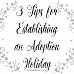 3 Tips for Establishing an Adoption Holiday