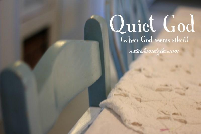 Quiet God (when God seems silent)