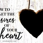 How to get the desires of your heart
