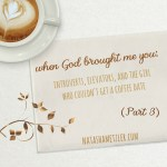 When God Brought Me You: Introverts, Elevators, and the Girl Who Couldn't Get a Coffee Date (part 3)