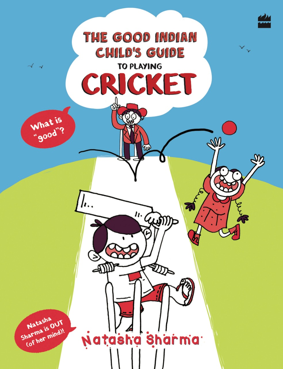 The Good Indian Child's Guide to Playing Cricket by Natasha Sharma