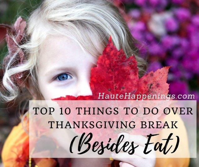 Top ten things to do during Thanksgiving break...besides eat!