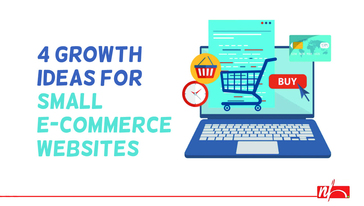4 Ideas on How To Grow Your Small E-commerce Business