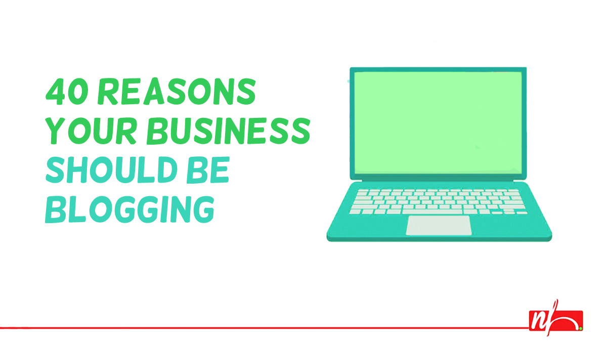 40 Reasons Why Your Business Should Blog