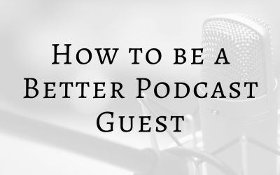 How to be a Better Podcast Guest (Updated)