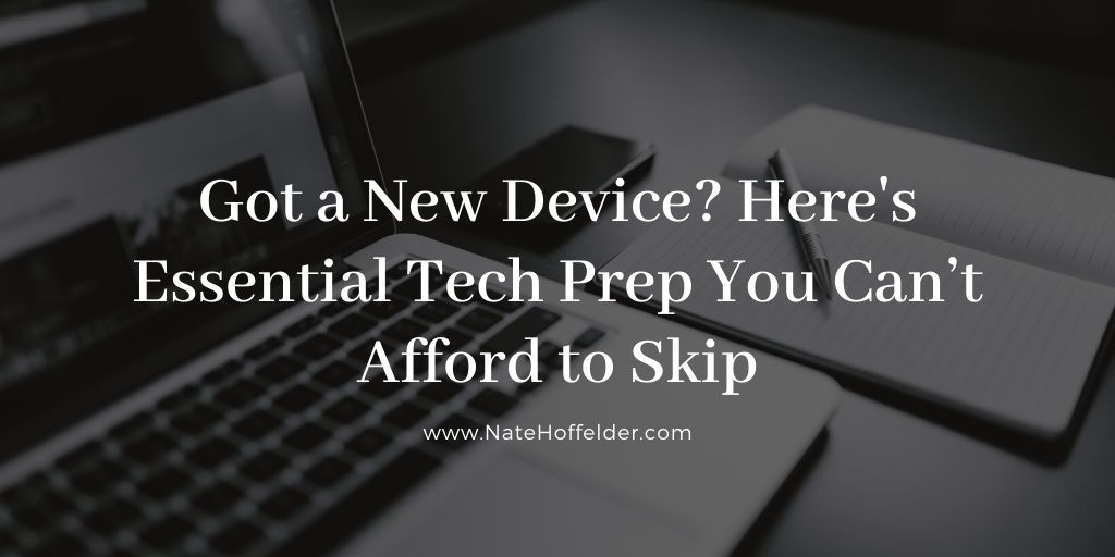 Got a New Device? Here's Essential Tech Prep You Can't Afford to Skip
