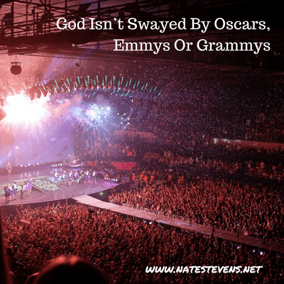 God Isn't Swayed By Oscars, Emmys Or Grammys