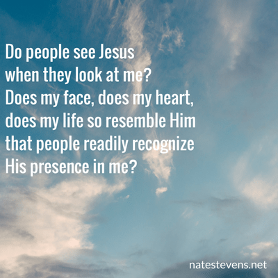 Do People See Jesus When They Look At Me?