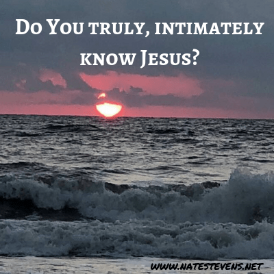 Do I Truly and Intimately Know Jesus Christ?