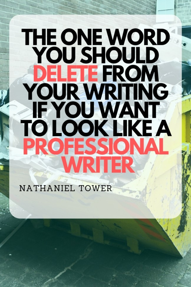 Delete this one word from your writing if you want to look like a professional writer