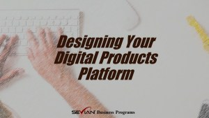 Designing Your Digital Products Platform, Digital Products Platform, Nathan Ives