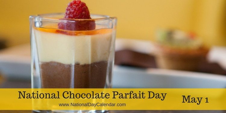 National Chocolate Parfait Day - May 1