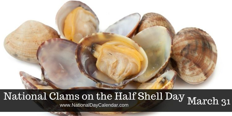 National Clams on the Half Shell Day - March 31