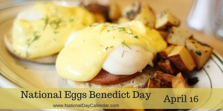 National Eggs Benedict Day - April 16