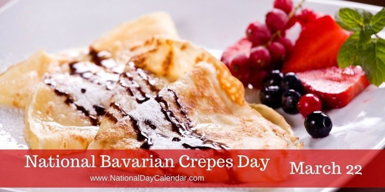National Bavarian Crepes Day - March 22
