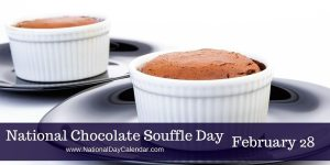 National Chocolate Souffle Day - February 28