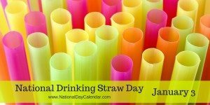National Drinking Straw Day - January 3