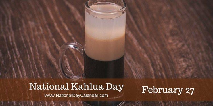 National Kahlua Day - February 27