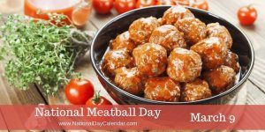 National Meatball Day - March 9