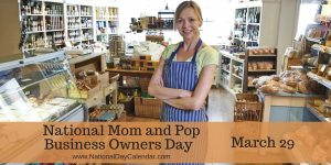 National Mom and Pop Business Owners Day - March 29