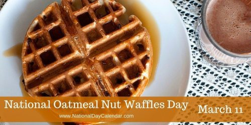 National Oatmeal Nut Waffles Day - March 11