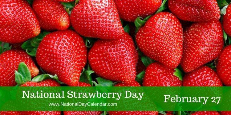 National Strawberry Day - February 27