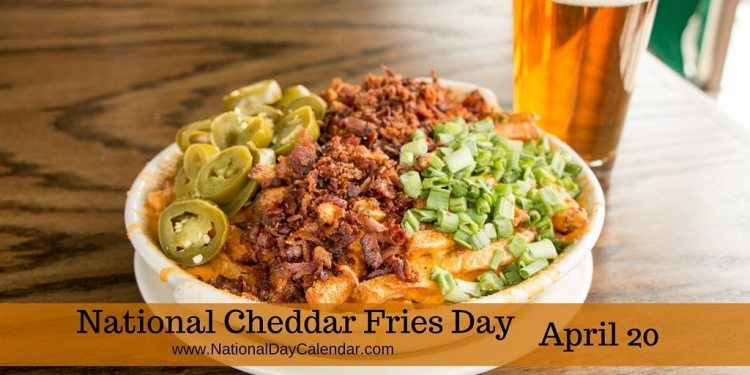 National Cheddar Fries Day April 20