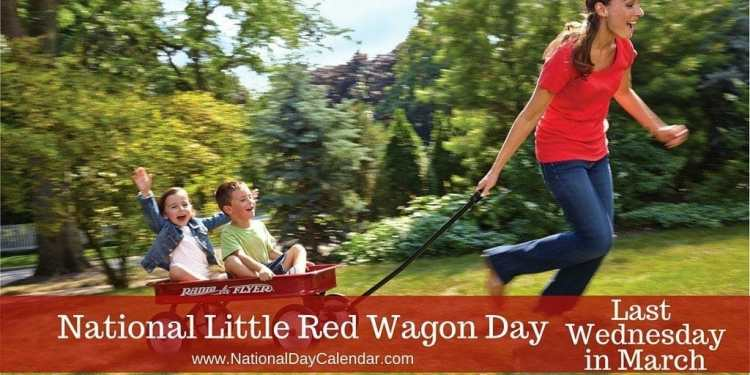 National Little Red Wagon Day - Last Wednesday in March