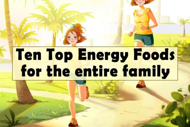 Ten top energy foods for the entire family