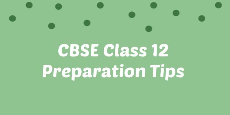 CBSE Class 12 Preparation Tips