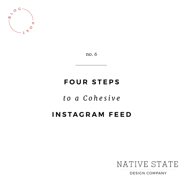Four Steps to a Cohesive Instagram Feed | Native State Design Co.