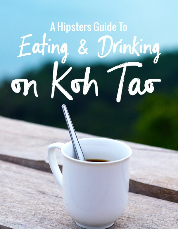 A hipsters guide to eating and drinking on Koh Tao