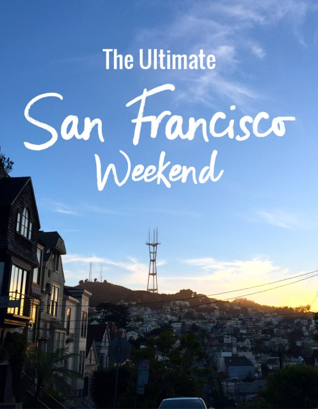 The Ultimate San Francisco Weekend