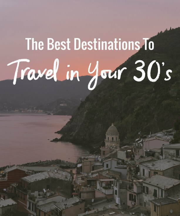 The Best Destinations to Travel in your 30's