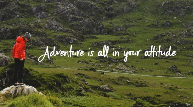Adventure is all in your attitude