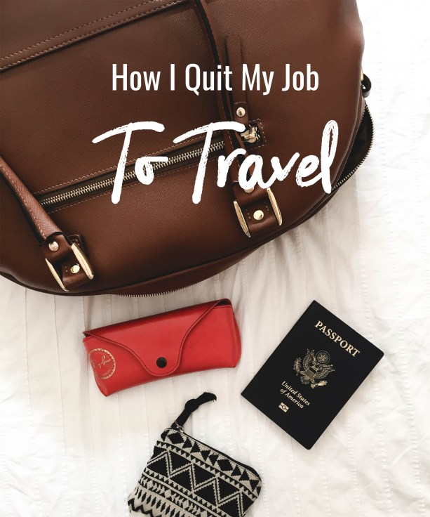 How I Quit My Job To Travel