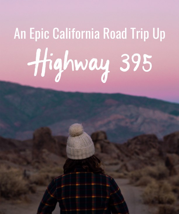 An Epic California Road Trip Up Highway 395