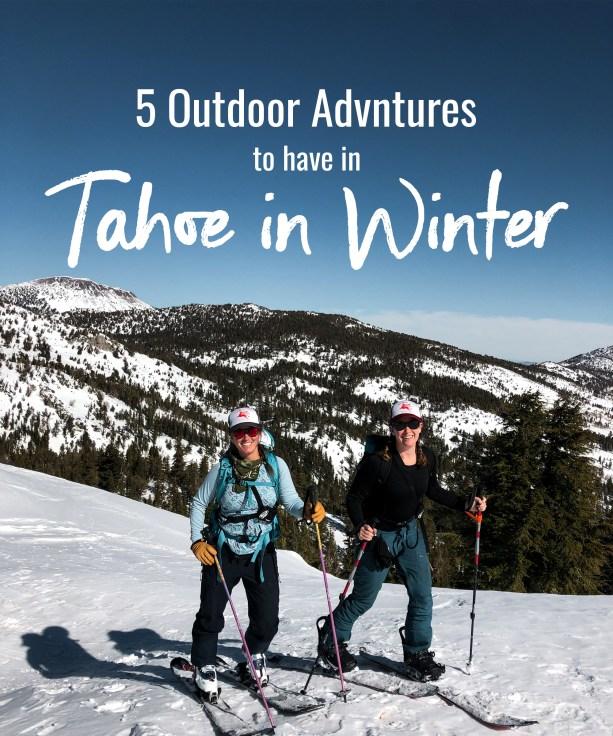 5 Outdoor Adventures to have in Tahoe (in Winter)