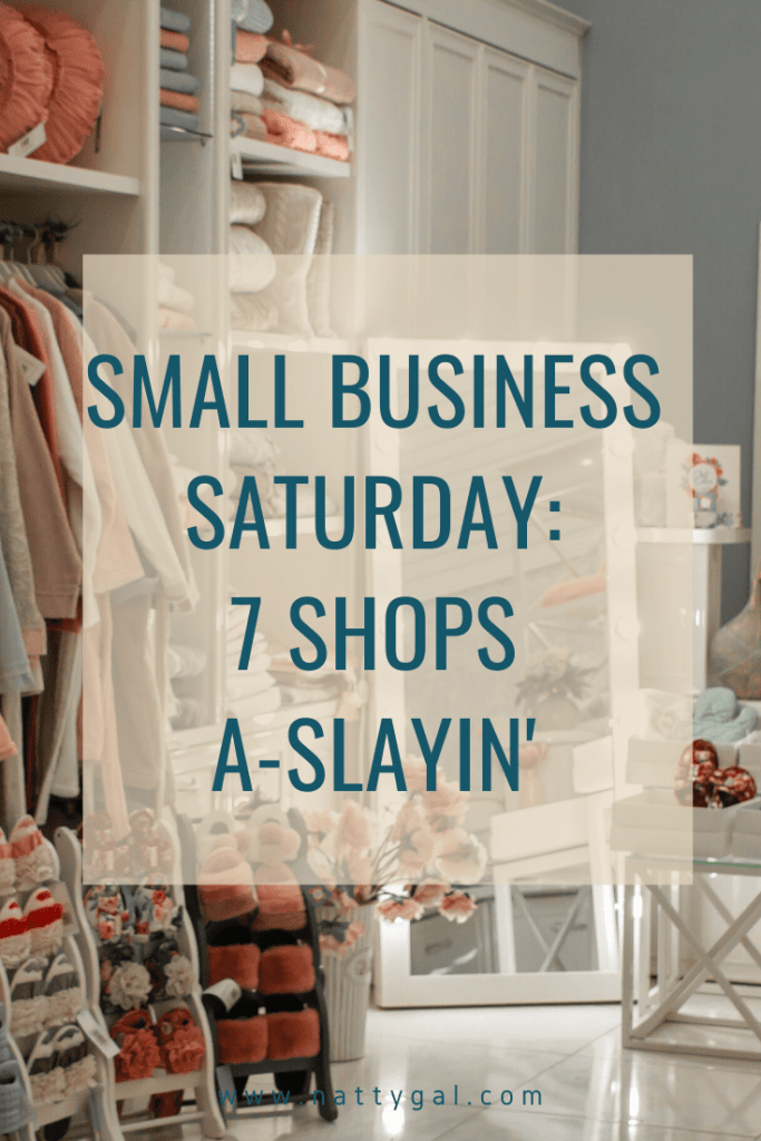 Today I'm sharing 7 of my favorite shops a'slayin' for Small Business Saturday! Consider helping to make 2019 a record-breaking season for them! #SBS #ShopSmall #SmallBusiness