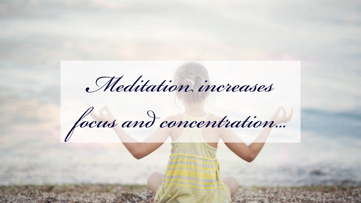Meditation increases focus and concentration