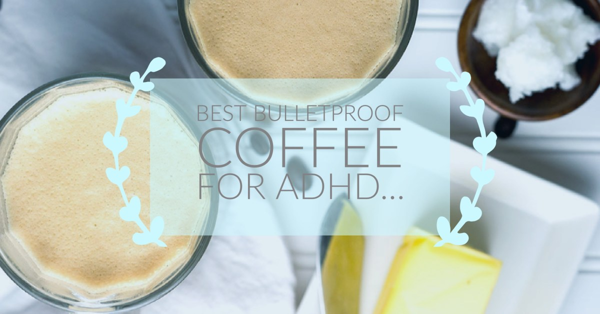 The Best Bulletproof Coffee Recipe for ADHD