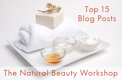The Fifteen Most Popular Blog Posts From The Natural Beauty Workshop