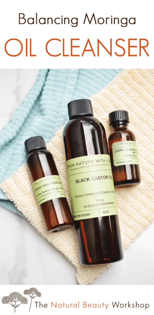 How to Make Balancing Moringa Oil Cleanser - an oil-based cleanser made with virgin moringa, tamanu, and black castor oils