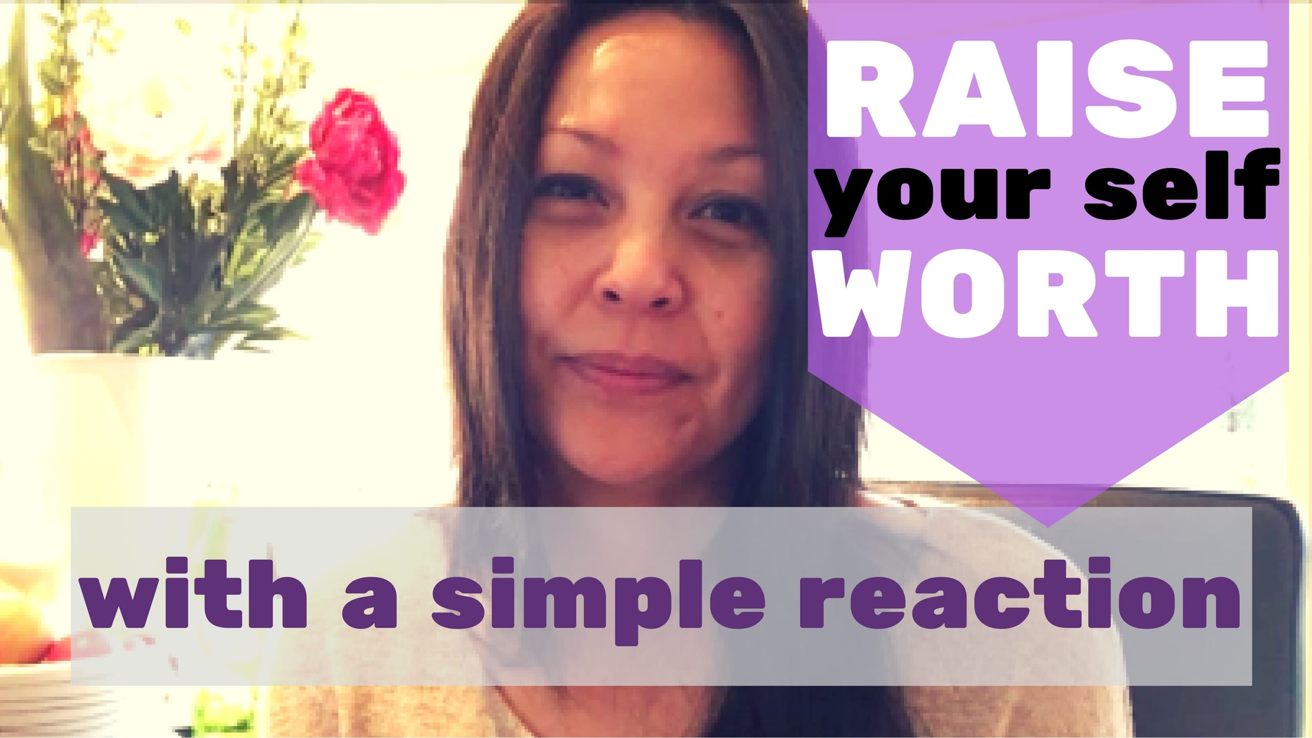 Raise your self worth with a simple (re)action.