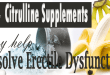 How Citrulline Supplements may help resolve Erectile Dysfunction?