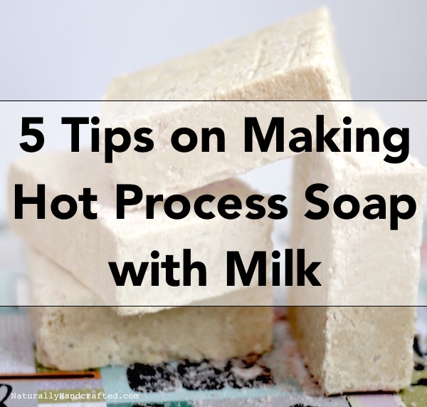 5 tips on making hot process milk soap