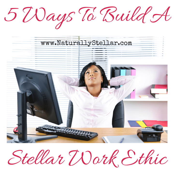 5 Tips To Develop a Great Work Ethic