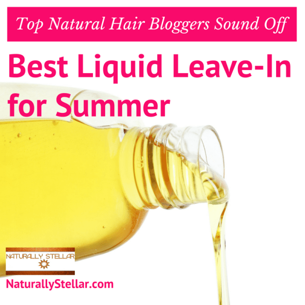 Best Liquid Leave-Ins for Summer from Top Natural Hair Bloggers | Naturally Stellar
